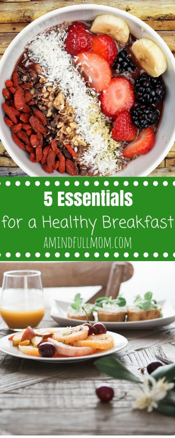 5 Essentials to a Healthy Breakfast: Breakfast is the most important meal of the day. I am sharing with you easy ways to make your breakfast healthy so you have no excuses to not start the day off right.