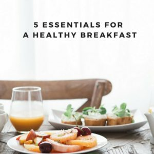 5 Essentials to a Healthy Breakfast