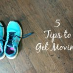 5 Tips to Get Moving