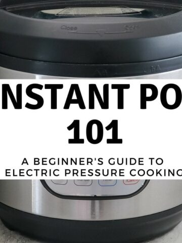 Instant pot with text overlay that reads Instant Pot 101: A Beginner's Guide to Electric Pressure Cooking