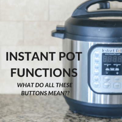 Instant Pot Functions (What do all these buttons mean?!)