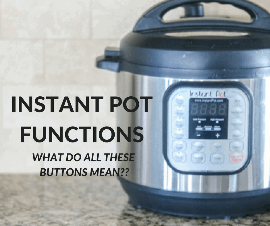 Instant Pot Functions: What to do with all those buttons?