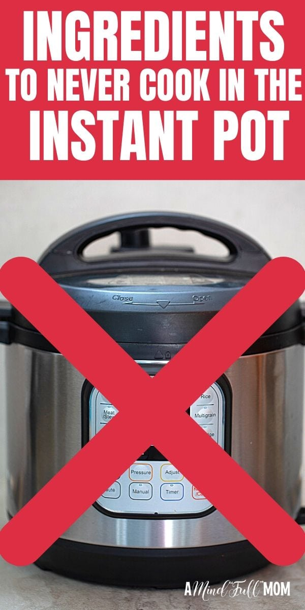 What NOT to cook in your Instant Pot! A guide for what ingredients to avoid when using an electric pressure cooker to avoid Instant Pot FAILS!