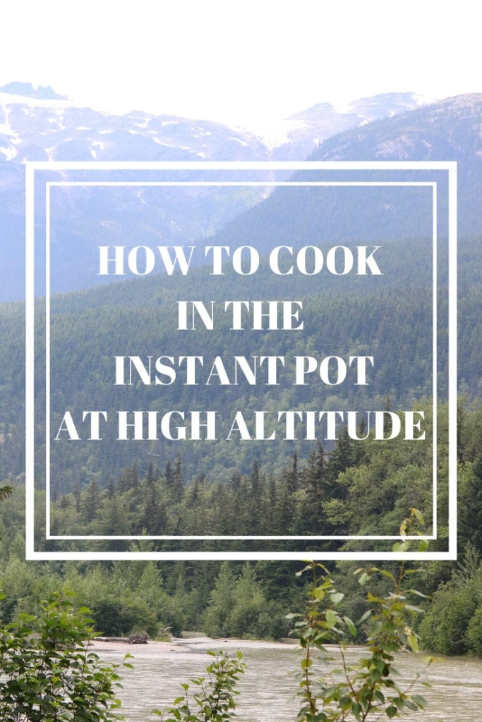 Picture of Mountains with text overlay of How to Cook in the instant pot at high altitude