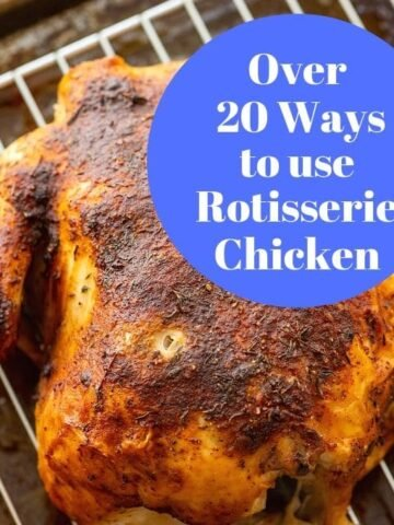 Picture of Rotisserie Chicken with text overlay with text that reads over 20 wasy to use Rotisserie Chicken
